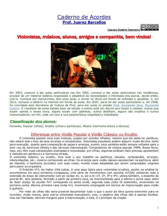 1  Caderno de Acordes Prof. Juarez Barcellos  Licença Creative Commons  Violonistas, músicos, alunos, amigos e companhia, ...