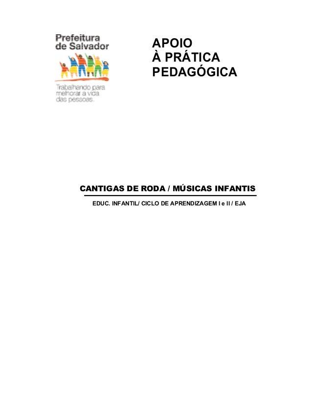 APOIO  À PRÁTICA  PEDAGÓGICA  CANTIGAS DE RODA / MÚSICAS INFANTIS  EDUC. INFANTIL/ CICLO DE APRENDIZAGEM I e II / EJA