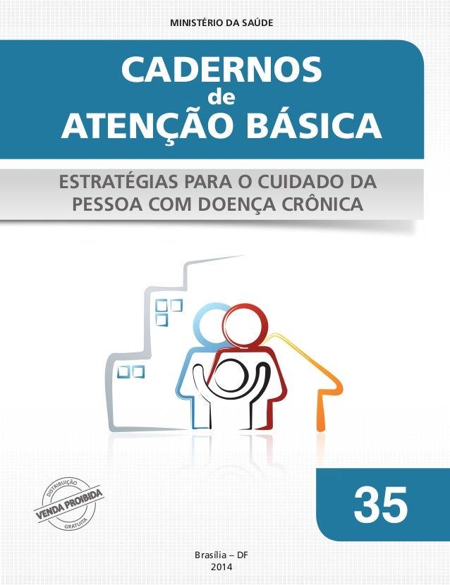 MINISTÉRIO DA SAÚDE  CADERNOS de  ATENÇÃO BÁSICA ESTRATÉGIAS PARA O CUIDADO DA PESSOA COM DOENÇA CRÔNICA  35 Brasília – DF...