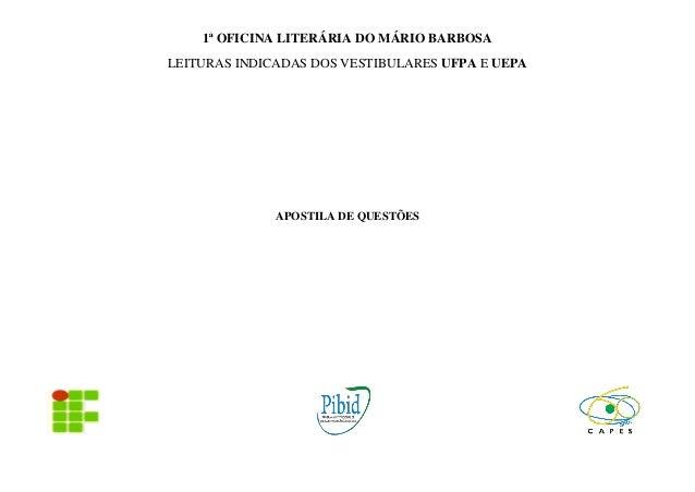 1ª OFICINA LITERÁRIA DO MÁRIO BARBOSA LEITURAS INDICADAS DOS VESTIBULARES UFPA E UEPA APOSTILA DE QUESTÕES