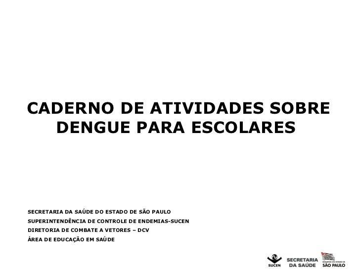 CADERNO DE ATIVIDADES SOBRE DENGUE PARA ESCOLARES  SECRETARIA DA SAÚDE DO ESTADO DE SÃO PAULO SUPERINTENDÊNCIA DE CONTROLE...