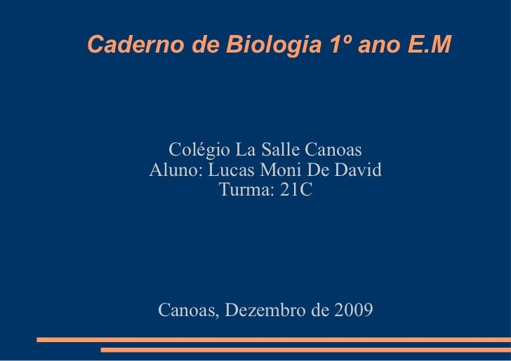 Caderno de Biologia 1º ano E.M Colégio La Salle Canoas Aluno: Lucas Moni De David Turma: 21C Canoas, Dezembro de 2009