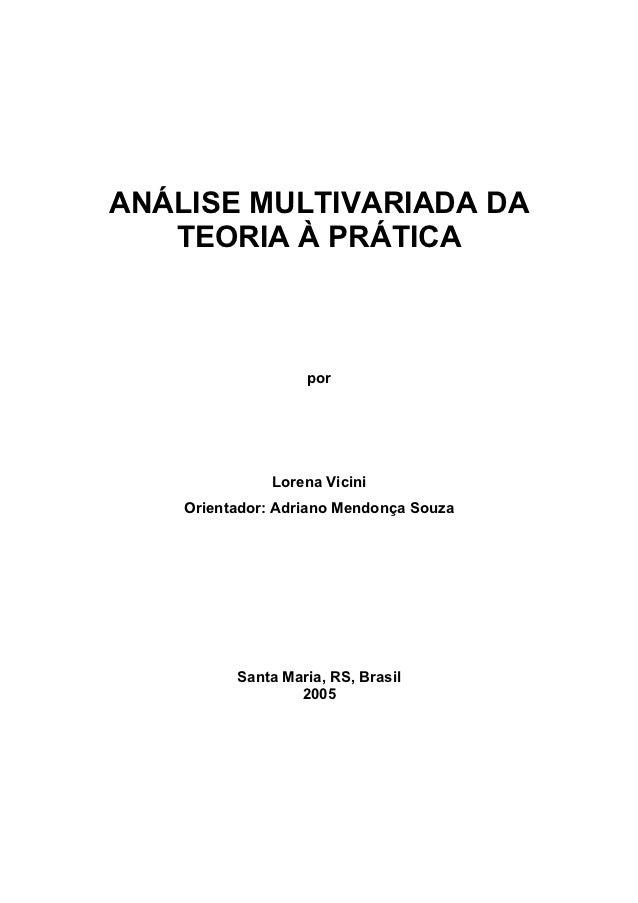 ANÁLISE MULTIVARIADA DA   TEORIA À PRÁTICA                   por               Lorena Vicini    Orientador: Adriano Mendon...