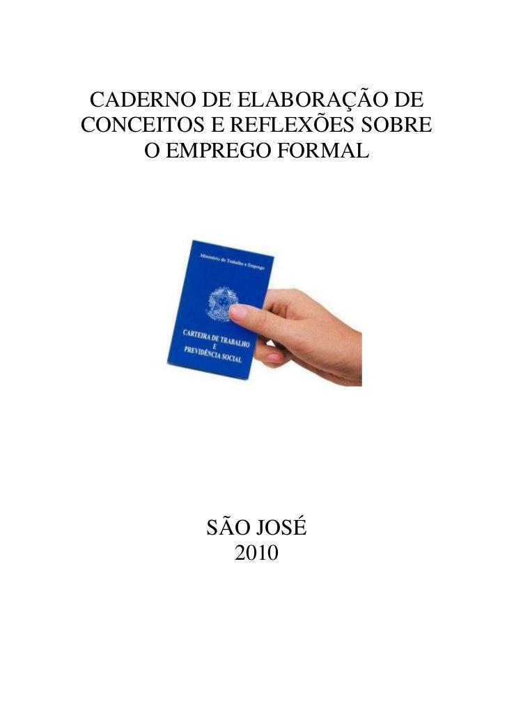 CADERNO DE ELABORAÇÃO DECONCEITOS E REFLEXÕES SOBRE     O EMPREGO FORMAL         SÃO JOSÉ           2010