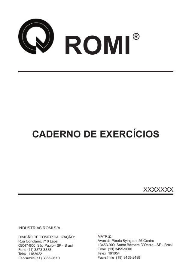 CADERNO DE EXERCÍCIOS ROMI ® XXXXXXX INDÚSTRIAS ROMI S/A DIVISÃO DE COMERCIALIZAÇÃO: Rua Coriolano, 710 Lapa 05047-900 São...