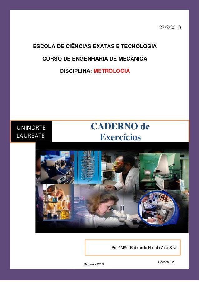 27/2/2013 UNINORTE LAUREATE CADERNO de Exercícios ESCOLA DE CIÊNCIAS EXATAS E TECNOLOGIA CURSO DE ENGENHARIA DE MECÂNICA D...