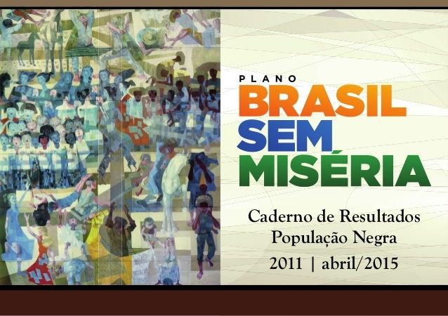 Caderno de Resultados População Negra 2011 | abril/2015