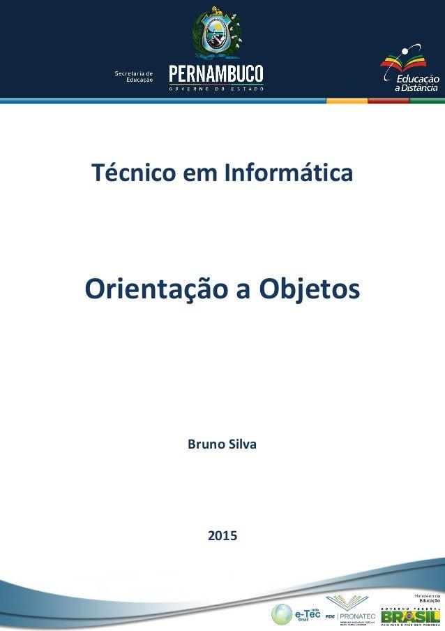 Técnico em Informática Bruno Silva 2015 Orientação a Objetos