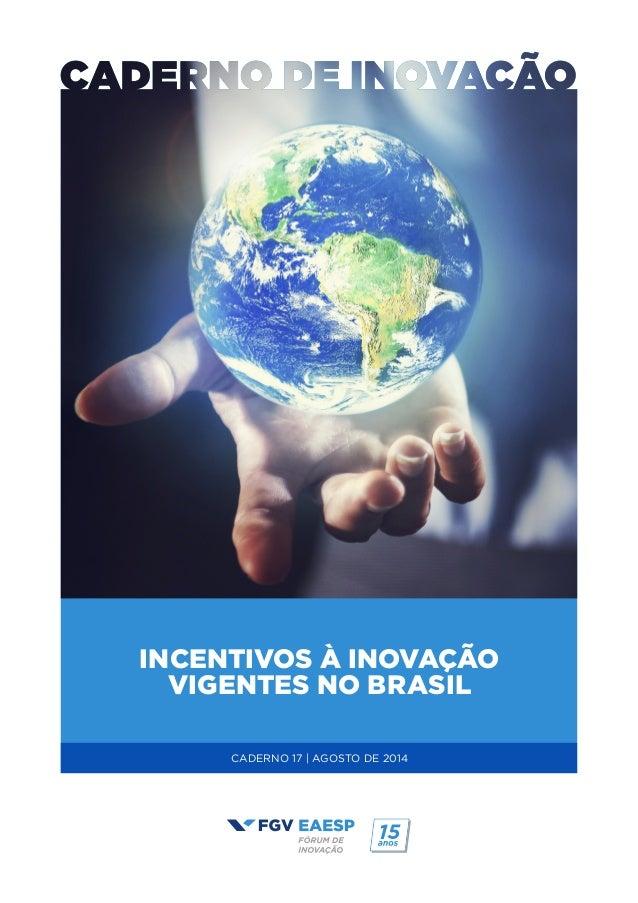 INCENTIVOS À INOVAÇÃO VIGENTES NO BRASIL CADERNO 17   AGOSTO DE 2014