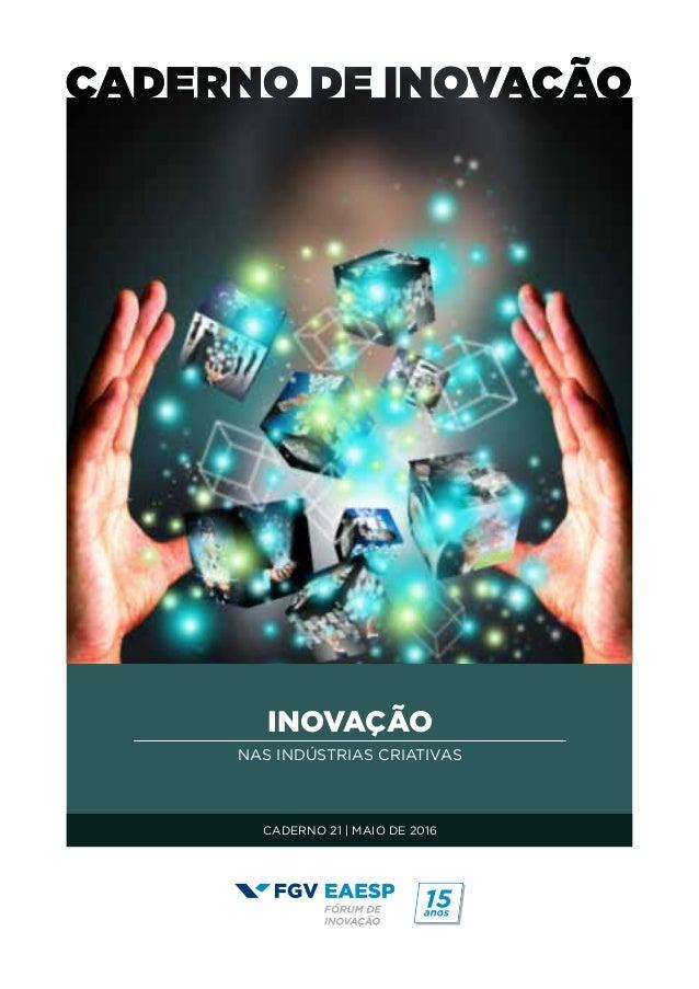 INOVAÇÃO NAS INDÚSTRIAS CRIATIVAS CADERNO 21 | MAIO DE 2016