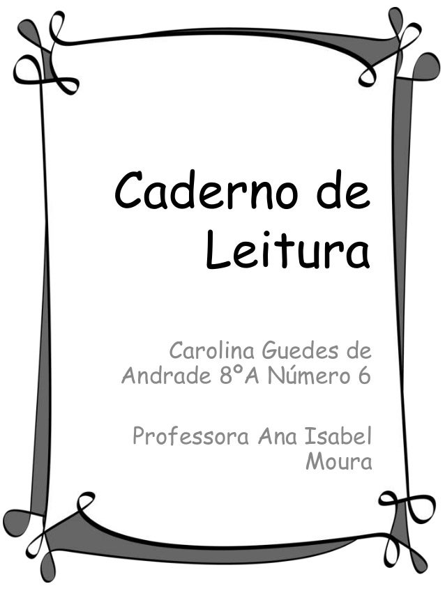 Caderno de   Leitura    Carolina Guedes deAndrade 8ºA Número 6 Professora Ana Isabel                Moura