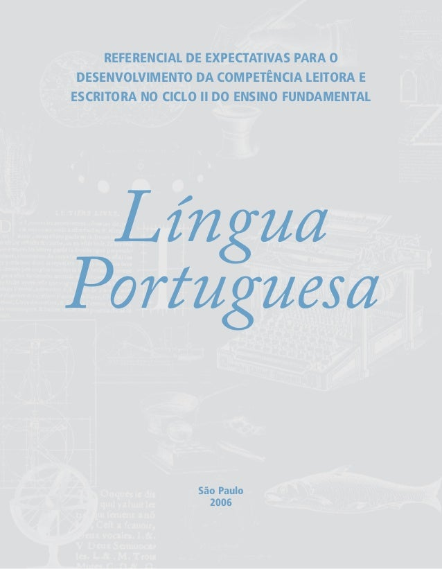 REFERENCIAL DE EXPECTATIVAS PARA O DESENVOLVIMENTO DA COMPETÊNCIA LEITORA E ESCRITORA NO CICLO II DO ENSINO FUNDAMENTAL Lí...