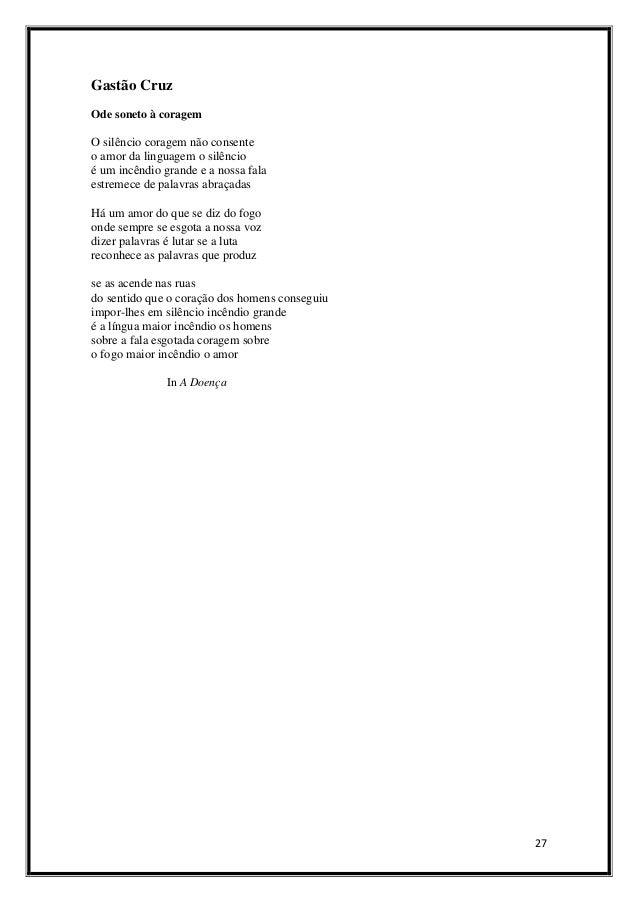 Gastão Cruz Ode soneto à coragem  O silêncio coragem não consente o amor da linguagem o silêncio é um incêndio grande e a ...