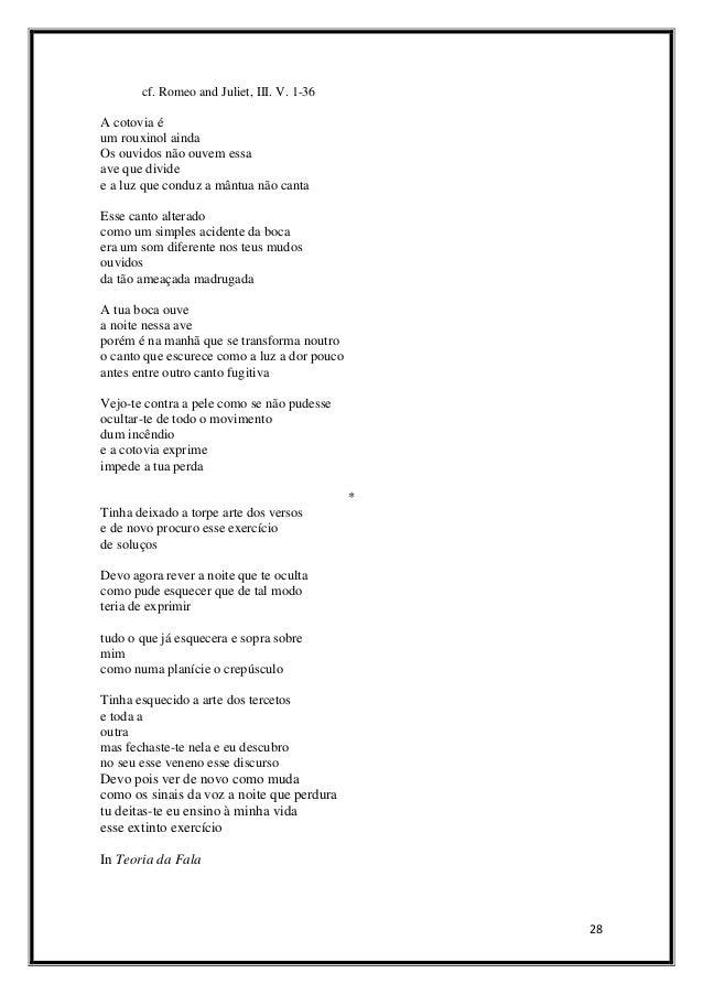 cf. Romeo and Juliet, III. V. 1-36  A cotovia é um rouxinol ainda Os ouvidos não ouvem essa ave que divide e a luz que con...