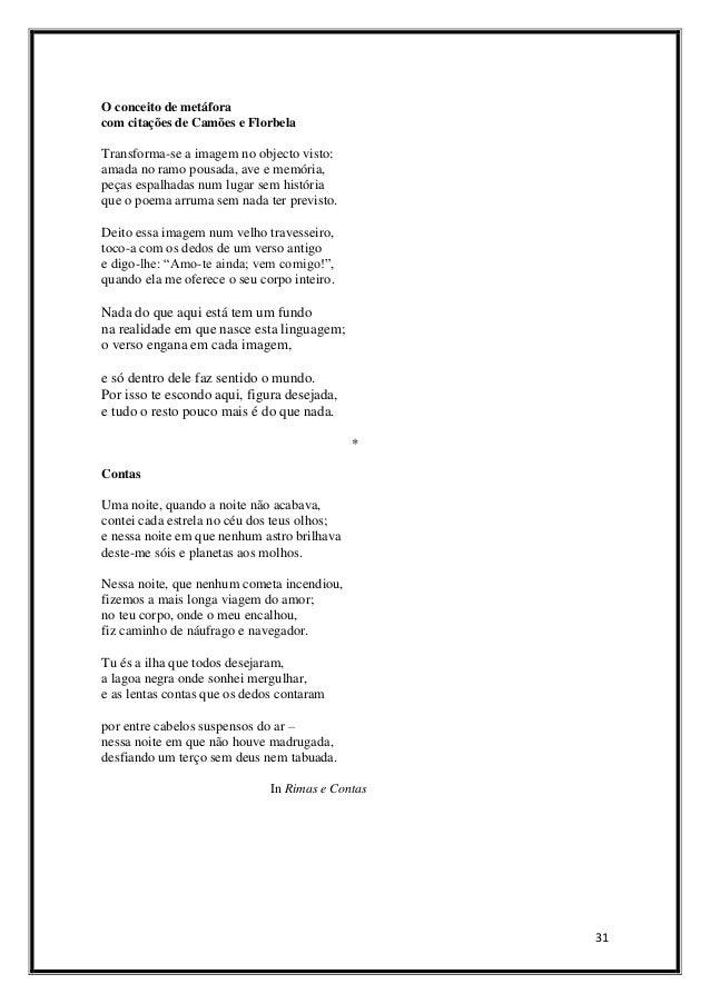 O conceito de metáfora com citações de Camões e Florbela  Transforma-se a imagem no objecto visto: amada no ramo pousada, ...