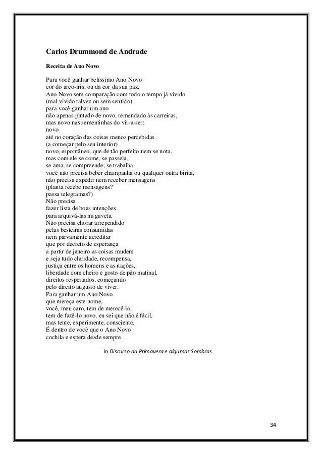 Carlos Drummond de Andrade Receita de Ano Novo  Para você ganhar belíssimo Ano Novo cor do arco-íris, ou da cor da sua paz...