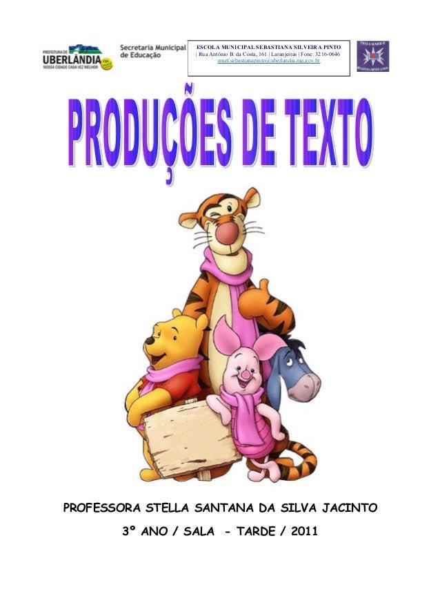 PROFESSORA STELLA SANTANA DA SILVA JACINTO3º ANO / SALA - TARDE / 2011ESCOLA MUNICIPAL SEBASTIANA SILVEIRA PINTO| Rua Antô...