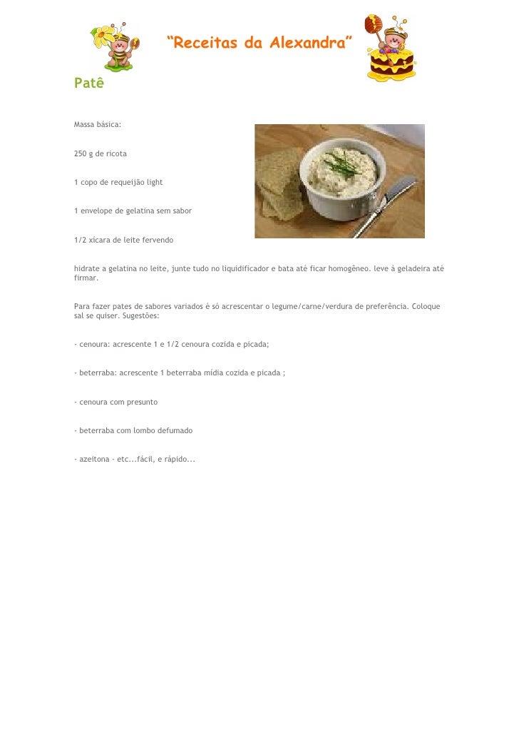 """""""Receitas da Alexandra""""PatêMassa básica:250 g de ricota1 copo de requeijão light1 envelope de gelatina sem sabor1/2 xícara..."""