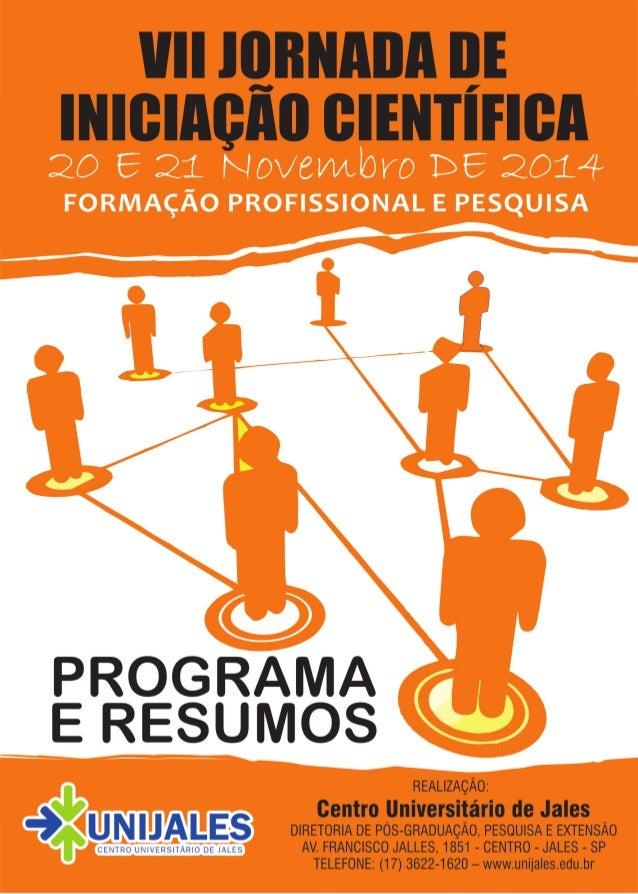 VII JORNADA DE INICIAÇÃO CIENTÍFICA UNIJALES Programa e Resumos 20 e 21 DE NOVEMBRO DE 2014 Centro Universitário de Jales ...
