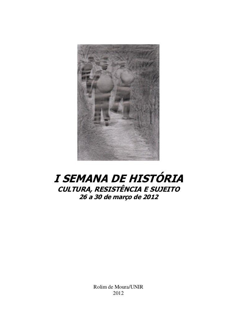 I SEMANA DE HISTÓRIACULTURA, RESISTÊNCIA E SUJEITO     26 a 30 de março de 2012         Rolim de Moura/UNIR               ...