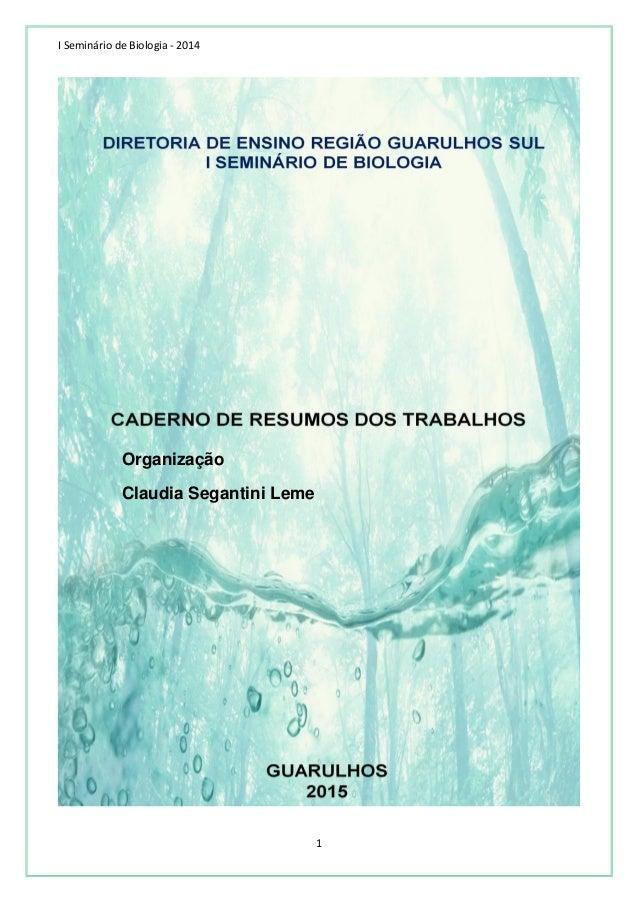 I Seminário de Biologia - 2014 1 Organização Claudia Segantini Leme