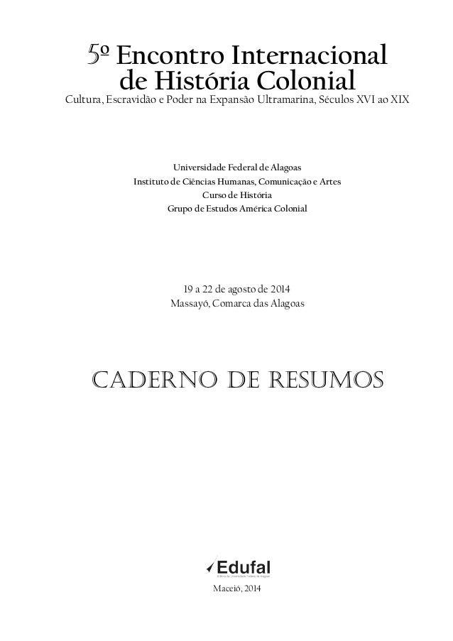 5º Encontro Internacional de História ColonialCultura, Escravidão e Poder na Expansão Ultramarina, Séculos XVI ao XIX Univ...