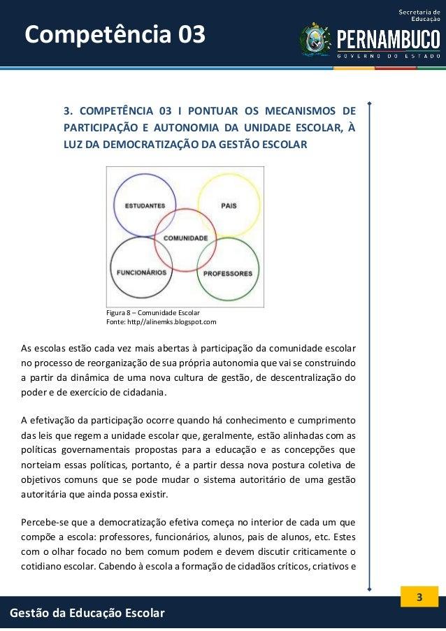 3 Gestão da Educação Escolar 3. COMPETÊNCIA 03 I PONTUAR OS MECANISMOS DE PARTICIPAÇÃO E AUTONOMIA DA UNIDADE ESCOLAR, À L...