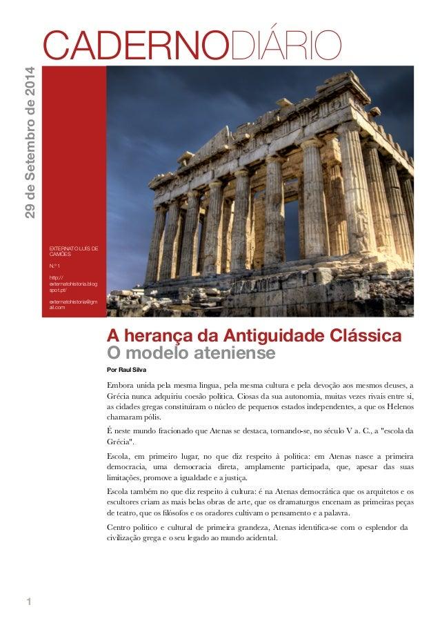 1  CADERNODIÁRIO  A herança da Antiguidade Clássica  O modelo ateniense  Por Raul Silva  Embora unida pela mesma língua, p...