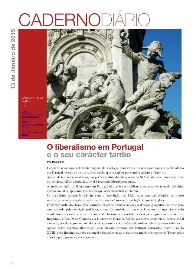 1 O liberalismo em Portugal e o seu carácter tardio Por Raul Silva Depois da revolução parlamentar inglesa, da revolução a...