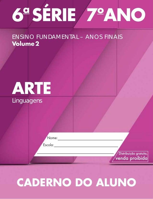6a SÉRIE 7oANO  ENSINO FUNDAMENTAL – ANOS FINAIS  Volume 2  ARTE  Linguagens  CADERNO DO ALUNO