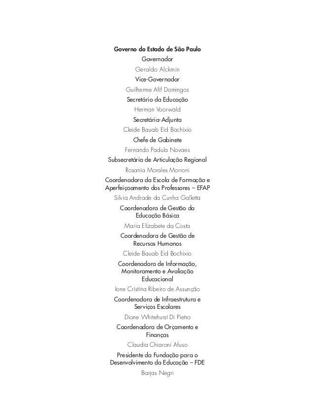 Governo do Estado de São Paulo  Governador  Geraldo Alckmin  Vice-Governador  Guilherme Afif Domingos  Secretário da Educa...