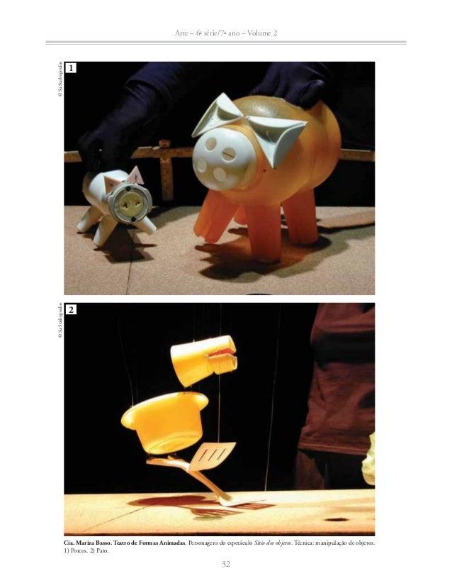 Arte – 6a série/7o ano – Volume 2  Cia. Mariza Basso. Teatro de Formas Animadas. Personagem do espetáculo Sítio dos objeto...