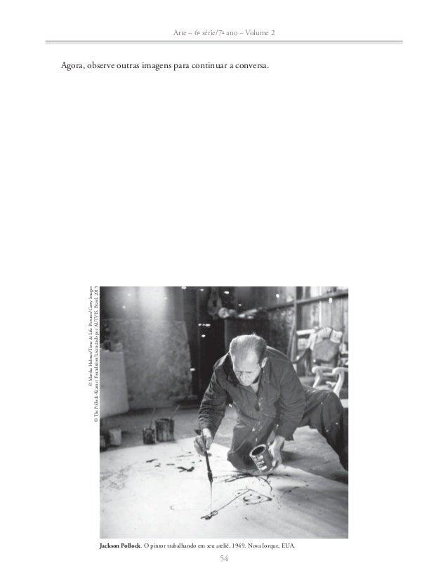 Arte – 6a série/7o ano – Volume 2  Jackson Pollock. Um: Número 31, 1950. Óleo e esmalte sobre tela, 269,5 × 530,8 cm. Muse...