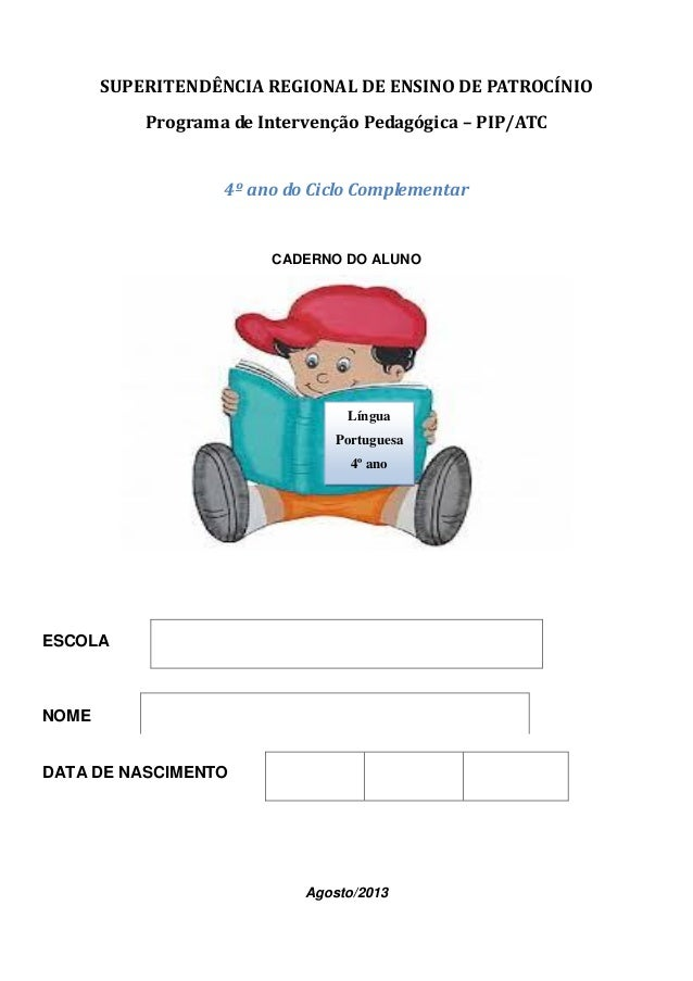 SUPERITENDÊNCIA REGIONAL DE ENSINO DE PATROCÍNIO Programa de Intervenção Pedagógica – PIP/ATC 4º ano do Ciclo Complementar...