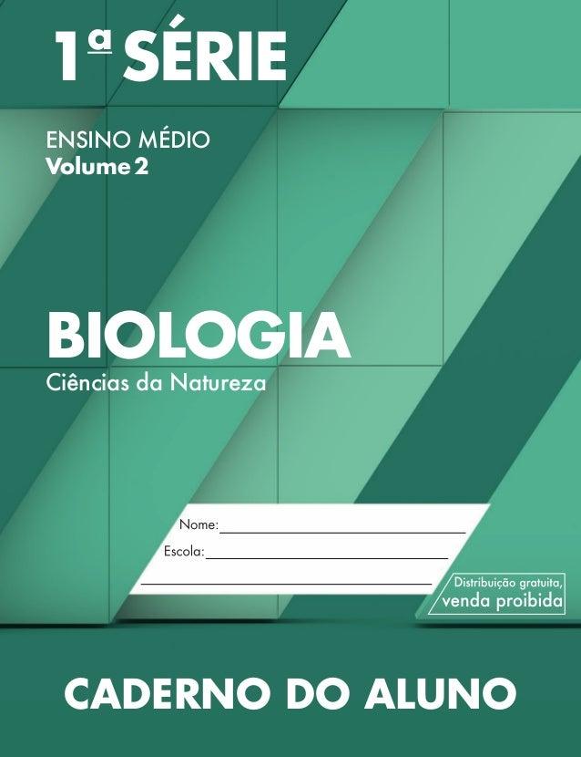 1a SÉRIE ENSINO MÉDIO Volume2 BIOLOGIA Ciências da Natureza Validade:2014–2017 CADERNO DO ALUNO