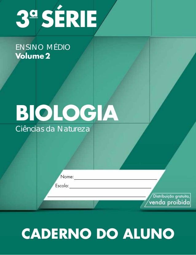 3a SÉRIE ENSINO MÉDIO Volume2 BIOLOGIA Ciências da Natureza CADERNO DO ALUNO