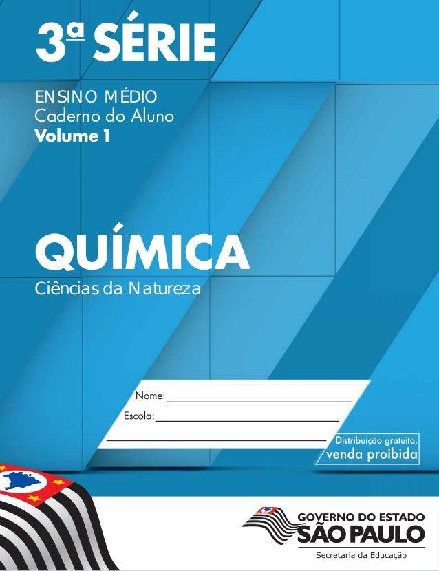 Nome: Escola: Nome: Escssola:cc 3a SÉRIE ENSINO MÉDIO Caderno do Aluno Volume1 QUÍMICA Ciências da Natureza