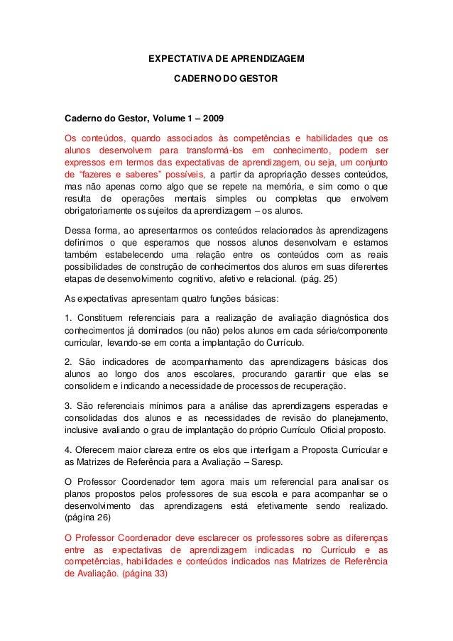 EXPECTATIVA DE APRENDIZAGEM CADERNO DO GESTOR Caderno do Gestor, Volume 1 – 2009 Os conteúdos, quando associados às compet...
