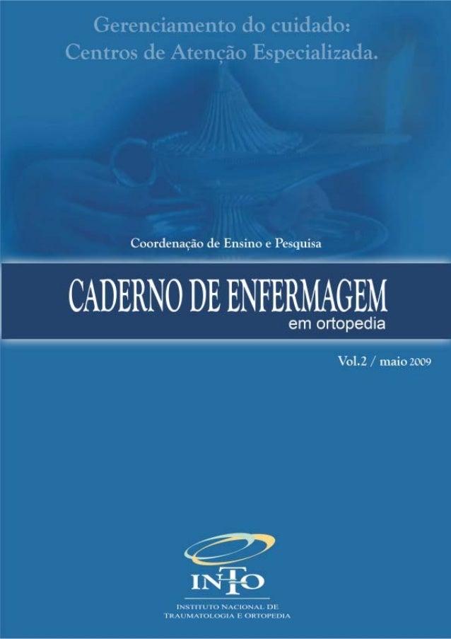 CADERNO DE ENFERMAGEM Volume 2 - Maio 2009 Diretor do INTO Dr. Geraldo Motta Filho Coordenador de Ensino e Pesquisa Dr. Sé...