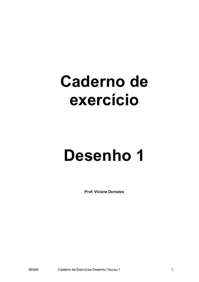 SENAI Caderno de Exercícios Desenho Técnico 1 1 Caderno de exercício Desenho 1 Prof: Viviane Dorneles
