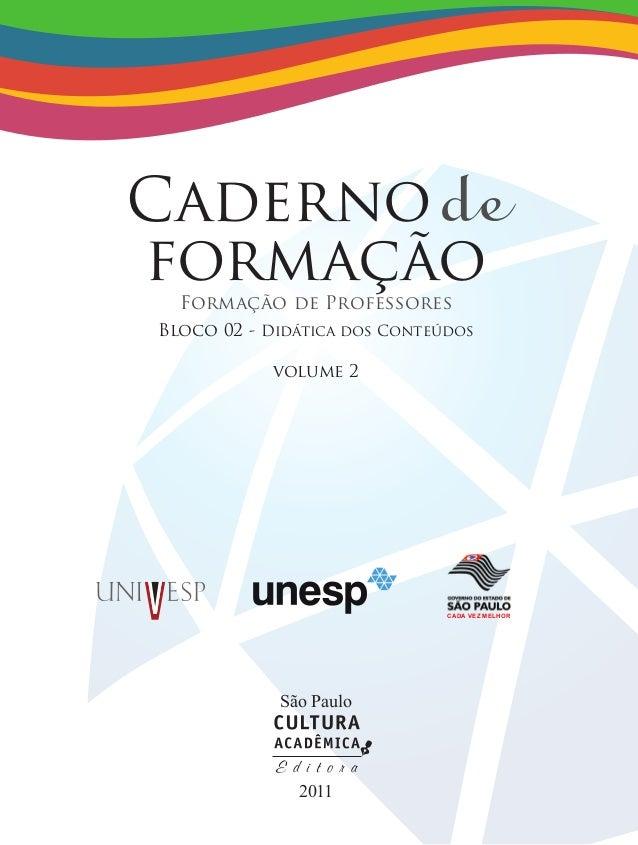 Cadernode formaçãoFormação de Professores Bloco 02 - Didática dos Conteúdos volume 2 São Paulo 2011 CADA VEZ MELHOR