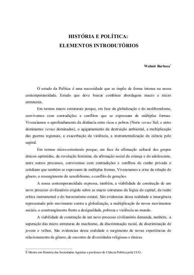 HISTÓRIA E POLÍTICA: ELEMENTOS INTRODUTÓRIOS Walmir Barbosa∗ O estudo da Política é uma necessidade que se impõe de forma ...