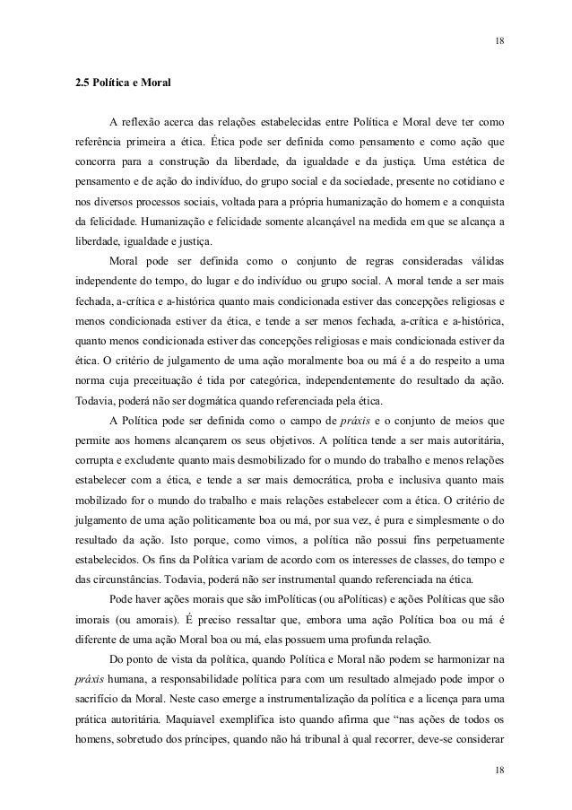 18 18 2.5 Política e Moral A reflexão acerca das relações estabelecidas entre Política e Moral deve ter como referência pr...
