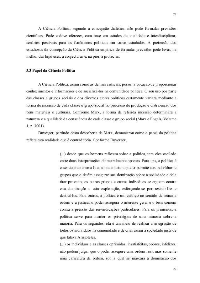 27 27 A Ciência Política, segundo a concepção dialética, não pode formular previsões científicas. Pode e deve oferecer, co...