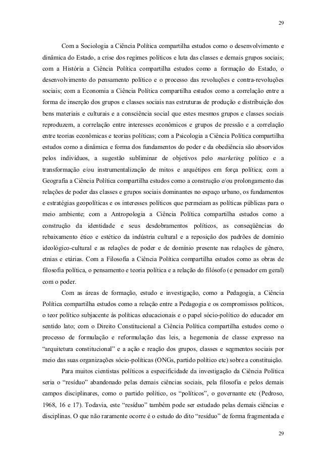 29 29 Com a Sociologia a Ciência Política compartilha estudos como o desenvolvimento e dinâmica do Estado, a crise dos reg...