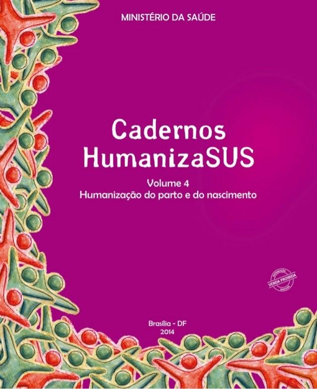 MINISTÉRIO DA SAÚDE Universidade Estadual do Ceará Volume 4 Humanização do parto e do nascimento Brasília – DF 2014