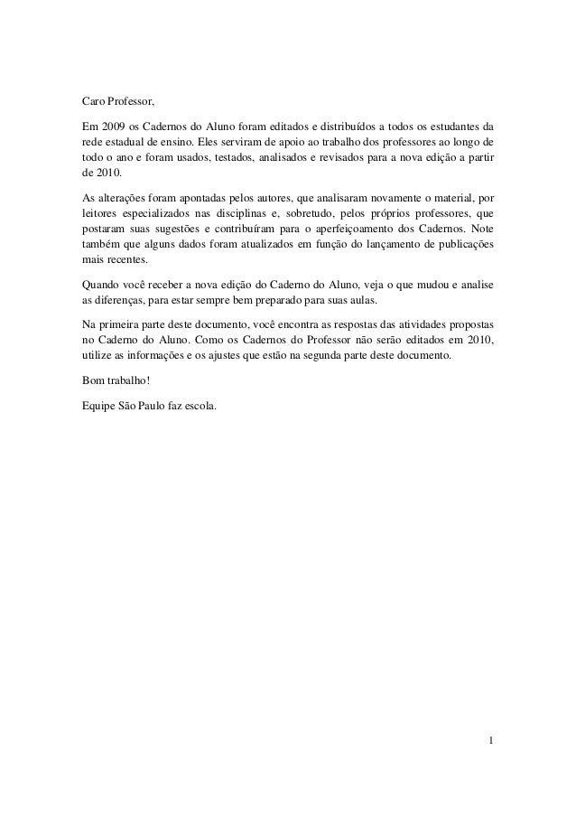 1 Caro Professor, Em 2009 os Cadernos do Aluno foram editados e distribuídos a todos os estudantes da rede estadual de ens...