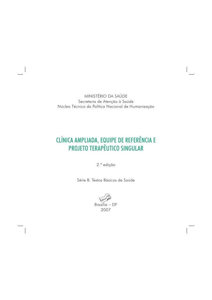 MINISTÉRIO DA SAÚDE          Secretaria de Atenção à SaúdeNúcleo Técnico da Política Nacional de HumanizaçãoCLÍNICA AMPLIA...
