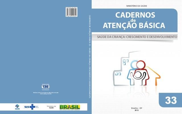 33 2012 ATENÇÃO BÁSICA CADERNOS de Biblioteca Virtual em Saúde do Ministério da Saúde www.saude.gov.br/bvs SAÚDE DA CRIANÇ...
