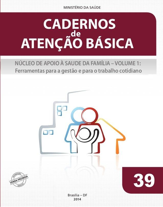 39 2014 ATENÇÃO BÁSICA CADERNOS de NÚCLEO DE APOIO À SAUDE DA FAMÍLIA –VOLUME 1: Ferramentas para a gestão e para o trabal...